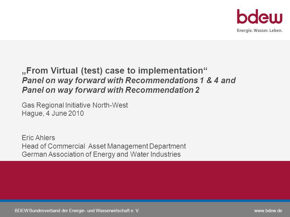 www.bdew.deBDEW Bundesverband der Energie- und Wasserwirtschaft e. V. From Virtual (test) case to implementation Panel on way forward with Recommendat
