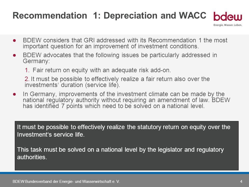 BDEW Bundesverband der Energie- und Wasserwirtschaft e. V.4 Recommendation 1: Depreciation and WACC BDEW considers that GRI addressed with its Recomme