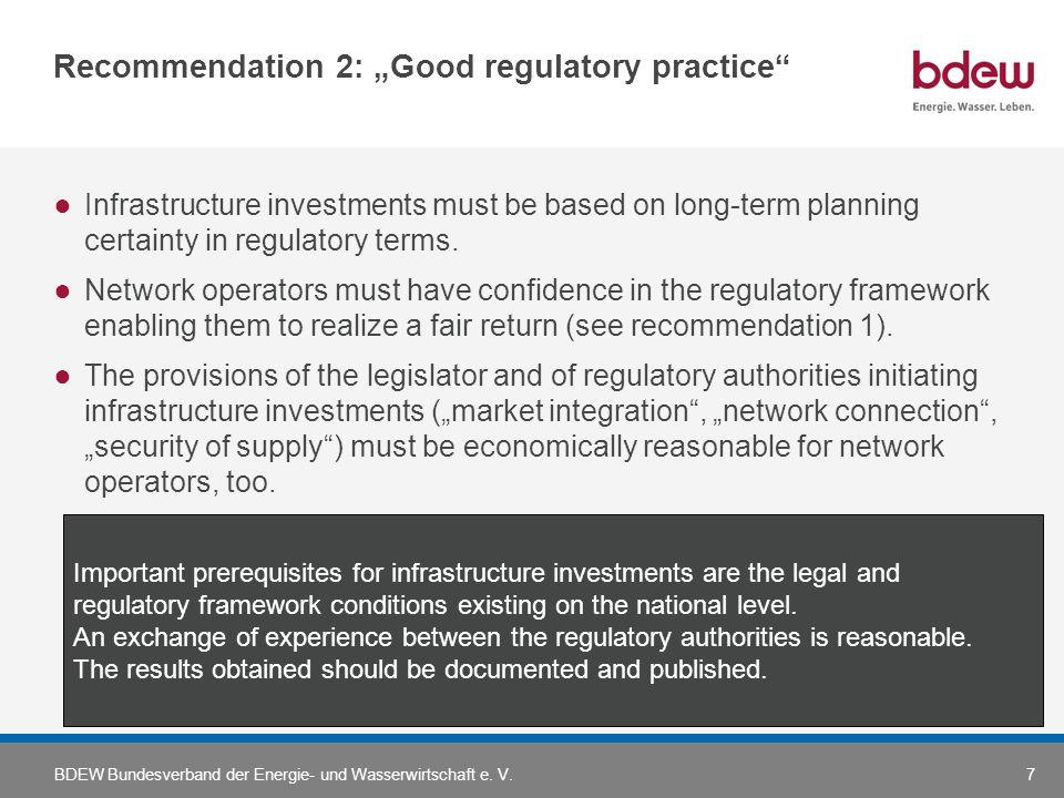 BDEW Bundesverband der Energie- und Wasserwirtschaft e. V.7 Recommendation 2: Good regulatory practice Infrastructure investments must be based on lon