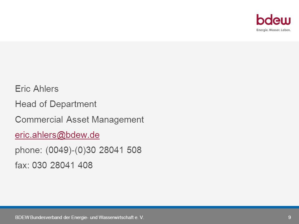 BDEW Bundesverband der Energie- und Wasserwirtschaft e. V.9 Eric Ahlers Head of Department Commercial Asset Management eric.ahlers@bdew.de phone: (004