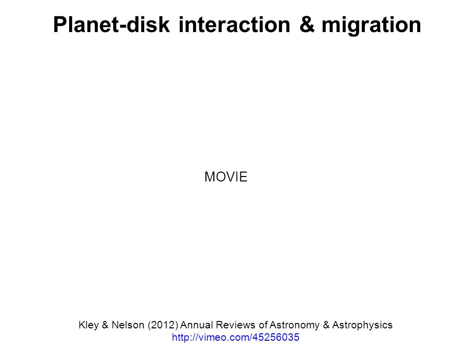 Planet-disk interaction & migration Kley & Nelson (2012) Annual Reviews of Astronomy & Astrophysics http://vimeo.com/45256035 MOVIE