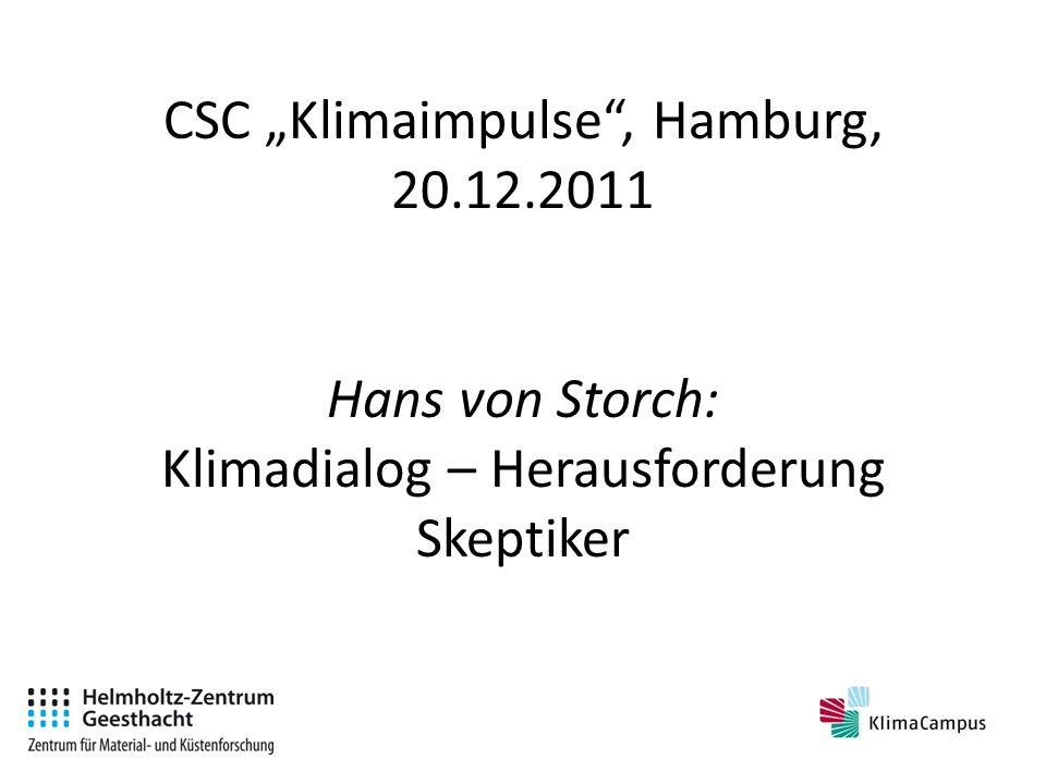 CSC Klimaimpulse, Hamburg, 20.12.2011 Hans von Storch: Klimadialog – Herausforderung Skeptiker