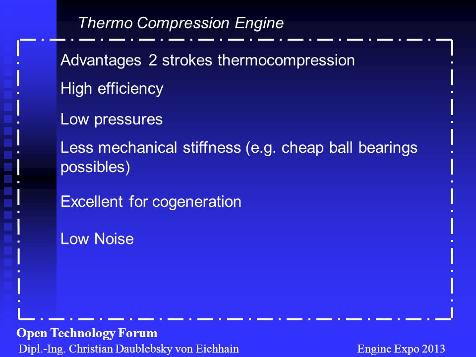 Advantages 2 strokes thermocompression Dipl.-Ing. Christian Daublebsky von Eichhain Engine Expo 2013 Open Technology Forum Thermo Compression Engine L