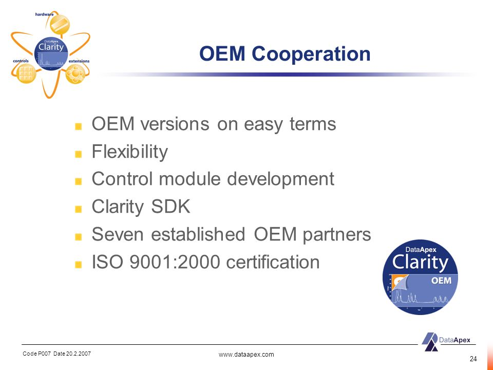 Code P007 Date 20.2.2007 www.dataapex.com 24 OEM Cooperation OEM versions on easy terms Flexibility Control module development Clarity SDK Seven estab