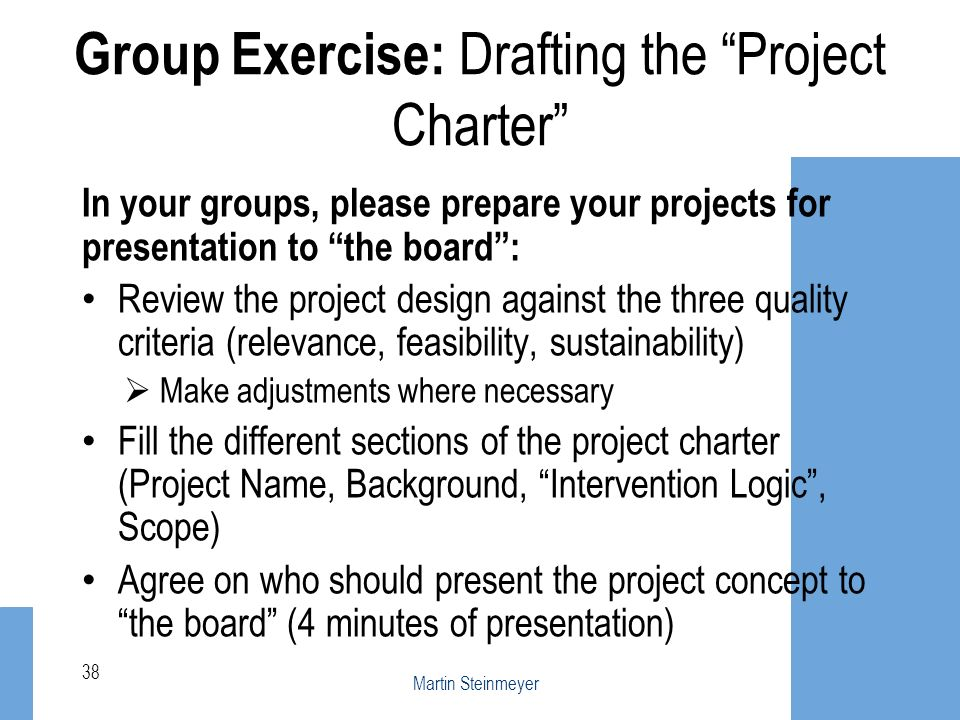In your groups, please prepare your projects for presentation to the board: Review the project design against the three quality criteria (relevance, f