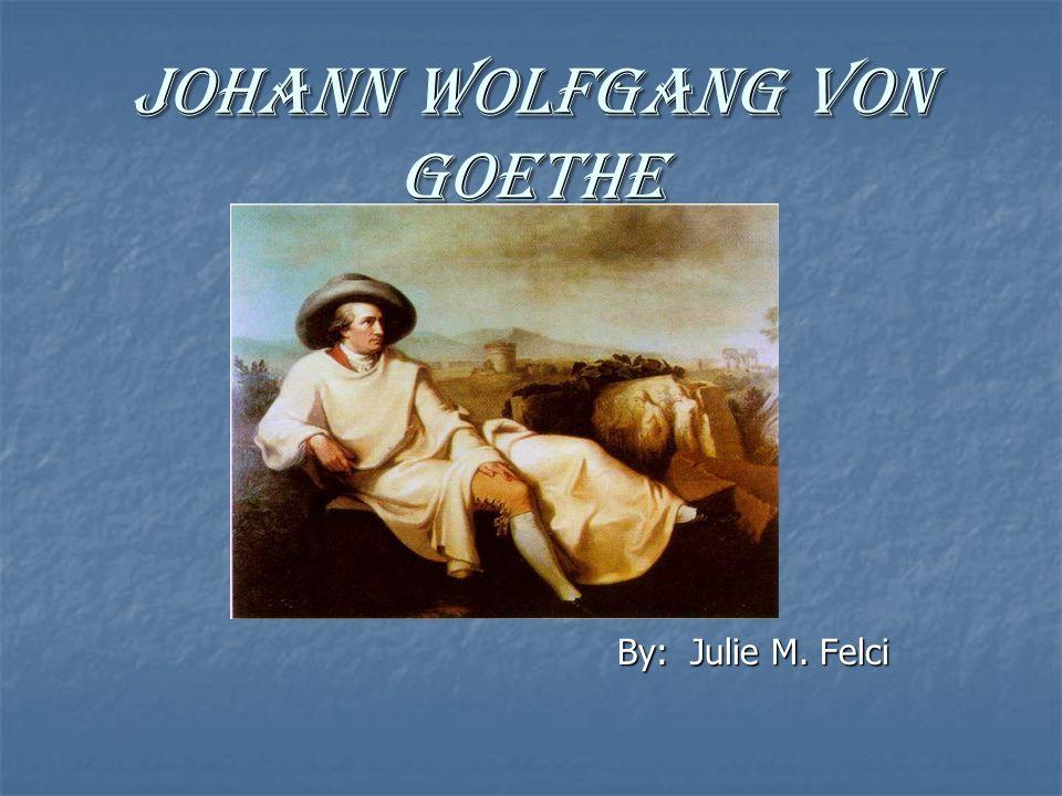 Johann Wolfgang von Goethe By: Julie M. Felci By: Julie M. Felci