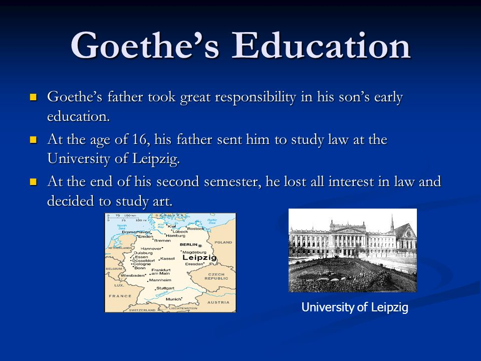 Goethes Education Goethes father took great responsibility in his sons early education. Goethes father took great responsibility in his sons early edu