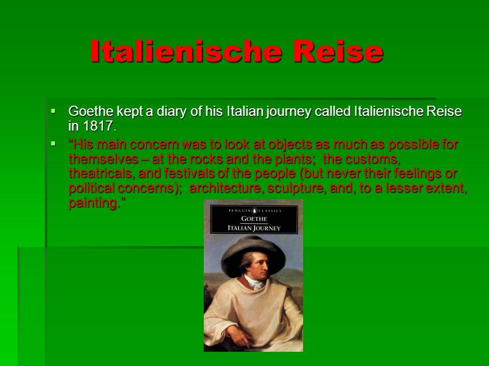 Italienische Reise Italienische Reise Goethe kept a diary of his Italian journey called Italienische Reise in 1817. Goethe kept a diary of his Italian
