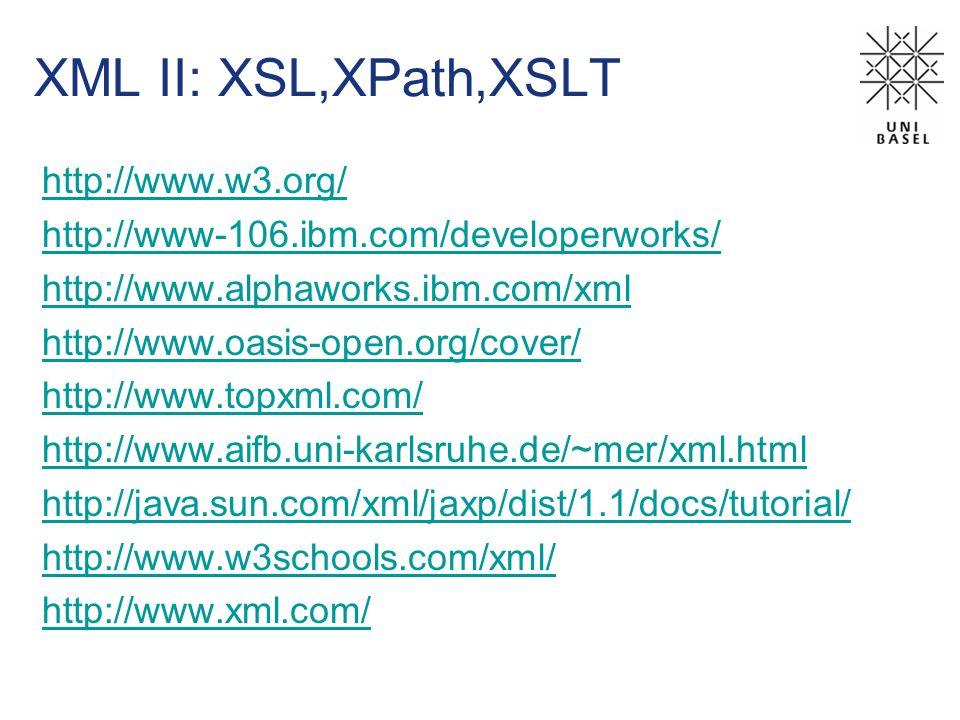 XML II: XSL,XPath,XSLT http://www.w3.org/ http://www-106.ibm.com/developerworks/ http://www.alphaworks.ibm.com/xml http://www.oasis-open.org/cover/ ht