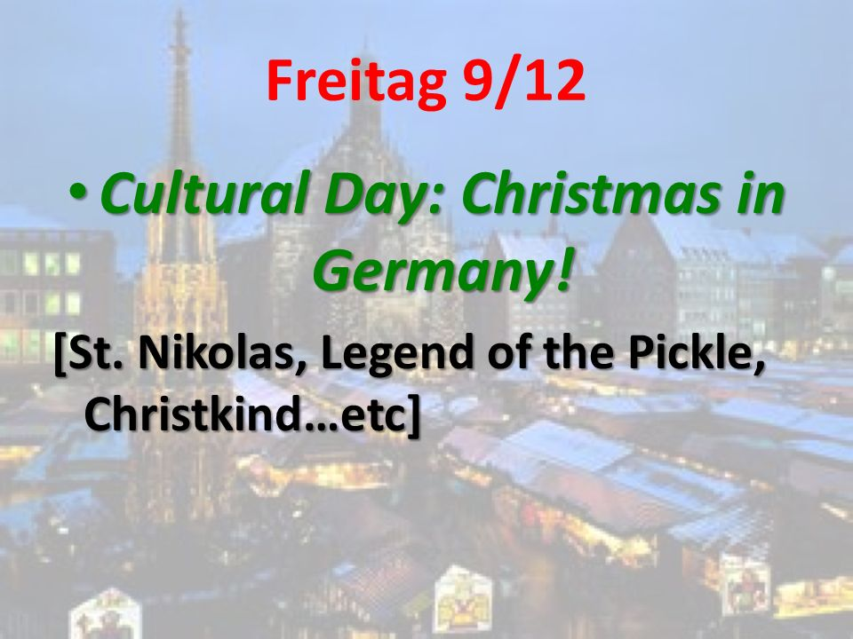 Freitag 9/12 Cultural Day: Christmas in Germany. Cultural Day: Christmas in Germany.
