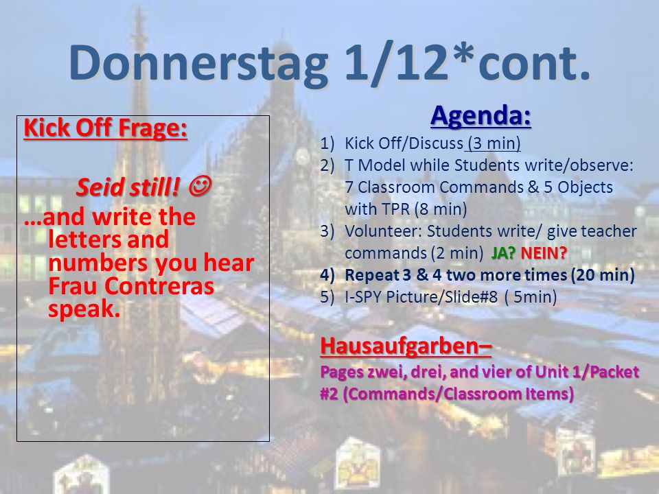 Donnerstag 1/12*cont. Kick Off Frage: Seid still! Seid still! …and write the letters and numbers you hear Frau Contreras speak. Agenda: 1)Kick Off/Dis