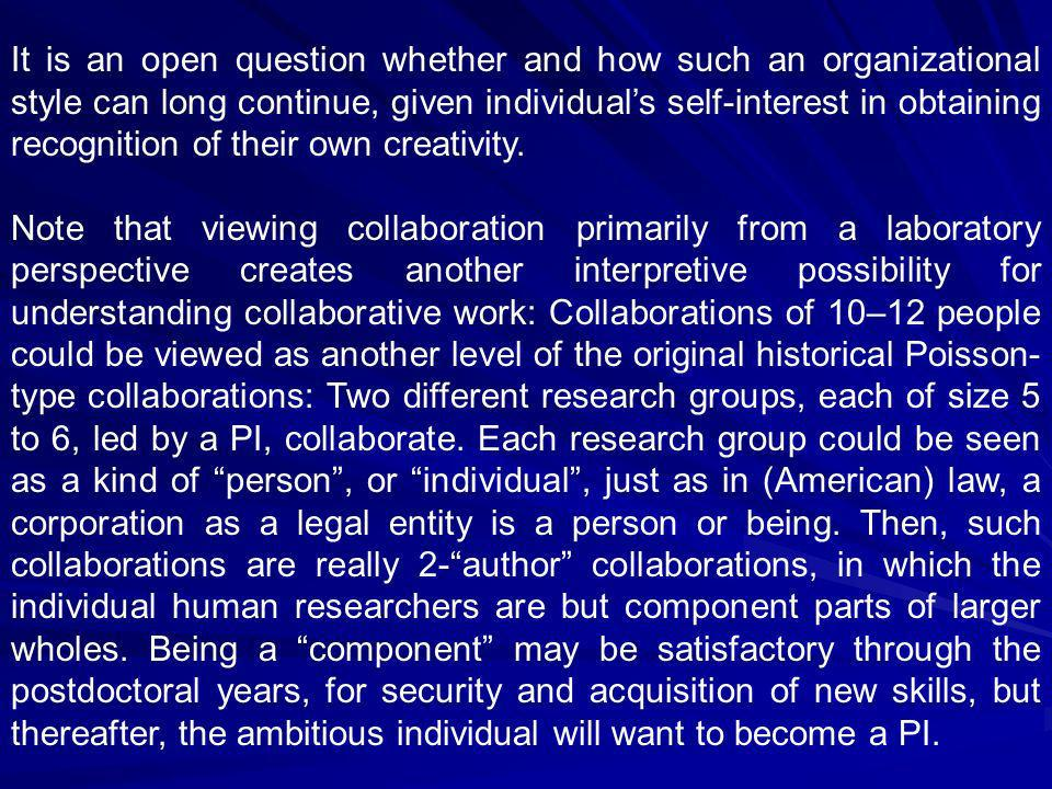 It is an open question whether and how such an organizational style can long continue, given individuals self-interest in obtaining recognition of their own creativity.