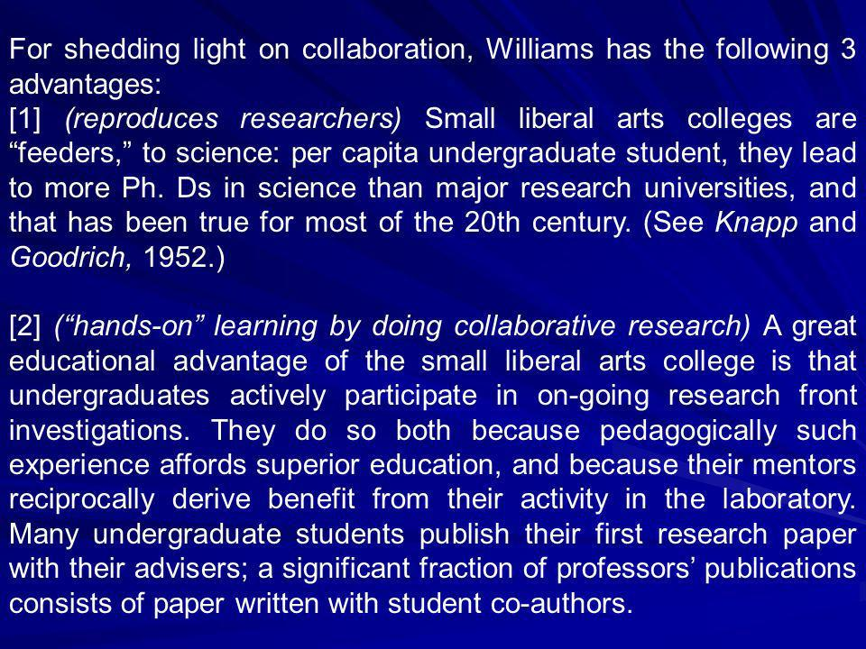 For shedding light on collaboration, Williams has the following 3 advantages: [1] (reproduces researchers) Small liberal arts colleges are feeders, to science: per capita undergraduate student, they lead to more Ph.