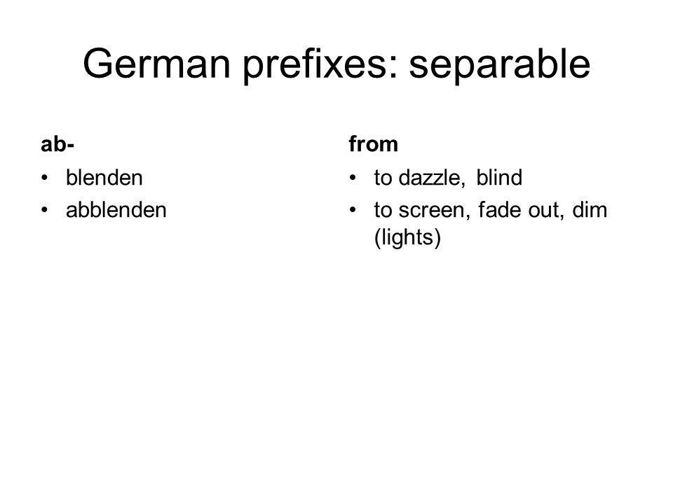German prefixes: separable ab- blenden abblenden from to dazzle, blind to screen, fade out, dim (lights)