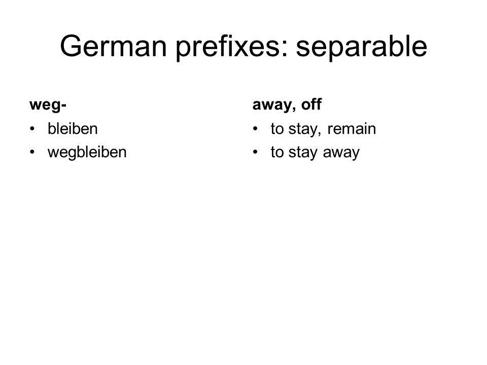 German prefixes: separable weg- bleiben wegbleiben away, off to stay, remain to stay away