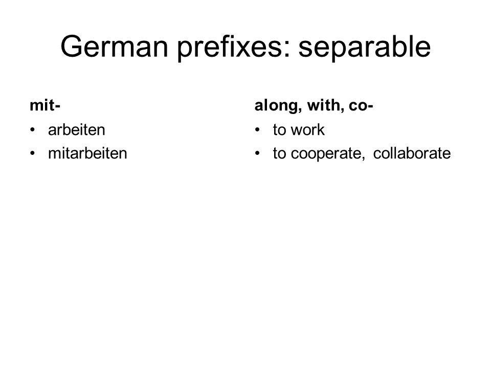 German prefixes: separable mit- arbeiten mitarbeiten along, with, co- to work to cooperate, collaborate