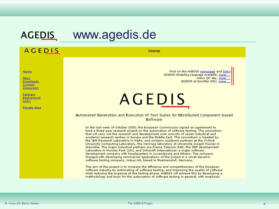 © imbus AG, Bernd MatternThe AGEDIS Project 27 AGEDIS Contact Headquarter Erlangen/Moehrendorf: imbus AG Tel:09131/7518-0 Kleinseebacher Strasse 9 Fax:09131/7518-50 91096 Moehrendorf Email:info@imbus.de Germany Office Munich: imbus AG Tel:089/3219909-0 Unter der Linde 16 Fax:089/3219909-50 80939 München Email:info@imbus.de Germany Office Frankfurt: imbus Rhein-Main GmbHTel:06192/92192-0 Zanggasse 6 Fax:06192/92192-50 65719 Hofheim Email:info@imbus.de Germany