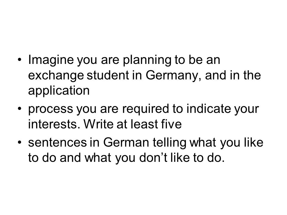 Imagine you are planning to be an exchange student in Germany, and in the application process you are required to indicate your interests.