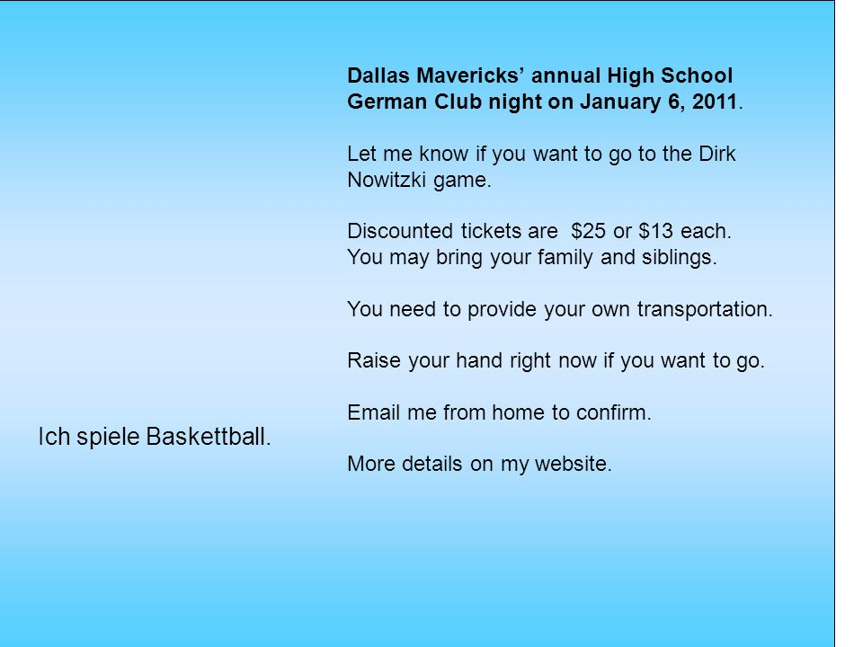 Ich spiele Baskettball. Dallas Mavericks annual High School German Club night on January 6, 2011. Let me know if you want to go to the Dirk Nowitzki g