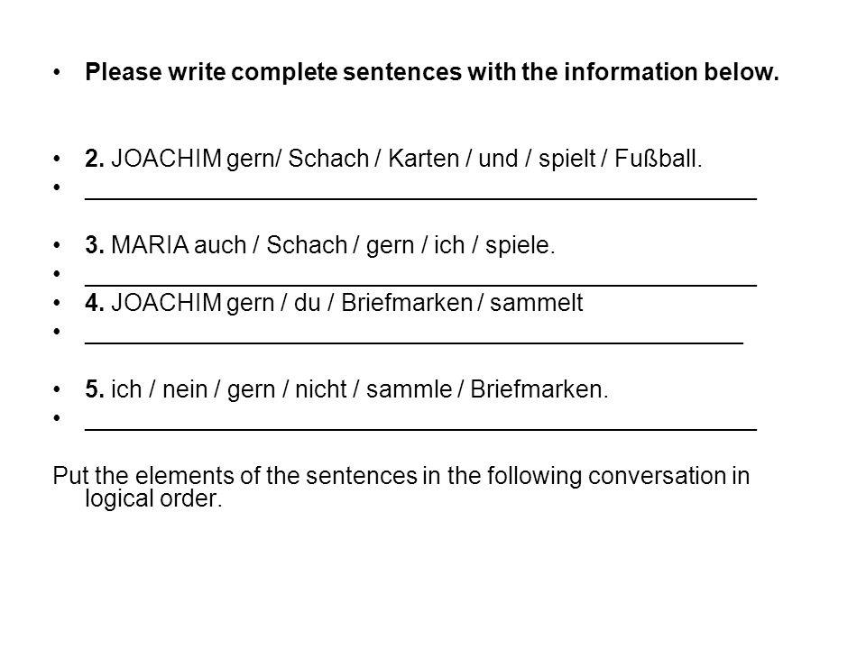 Please write complete sentences with the information below. 2. JOACHIM gern/ Schach / Karten / und / spielt / Fußball. _______________________________