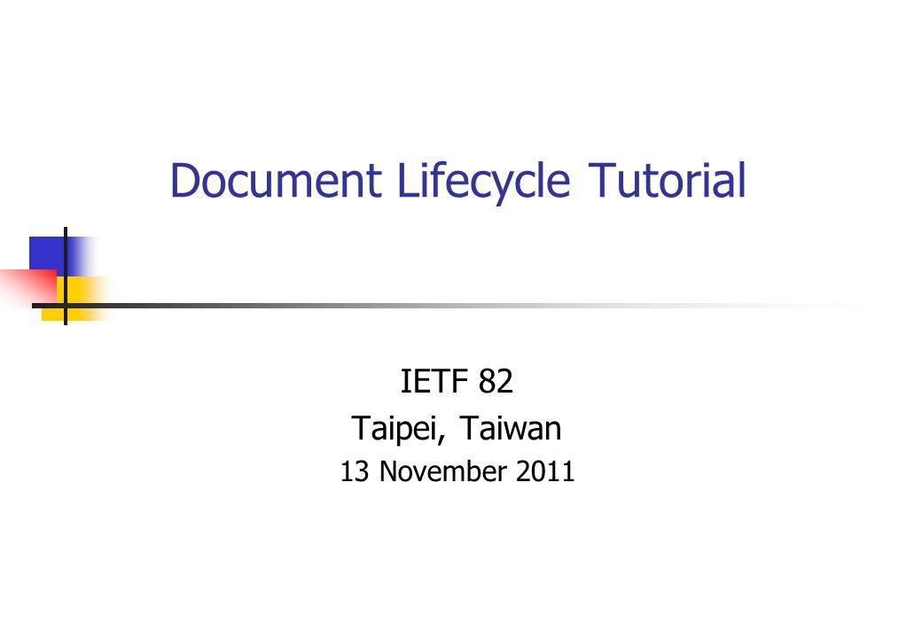 Document Lifecycle Tutorial IETF 82 Taipei, Taiwan 13 November 2011