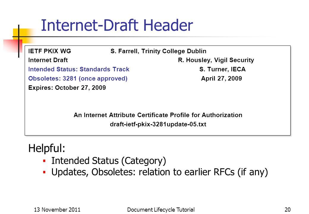 13 November 2011 Document Lifecycle Tutorial20 Internet-Draft Header IETF PKIX WG S. Farrell, Trinity College Dublin Internet Draft R. Housley, Vigil