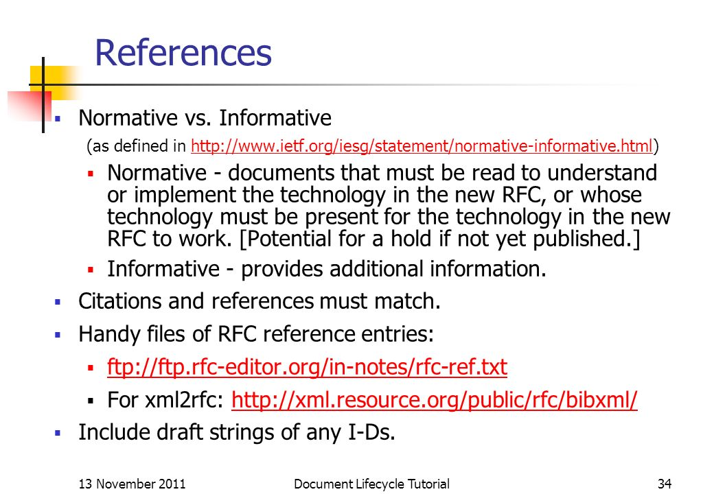 13 November 2011 Document Lifecycle Tutorial34 References Normative vs. Informative (as defined in http://www.ietf.org/iesg/statement/normative-inform
