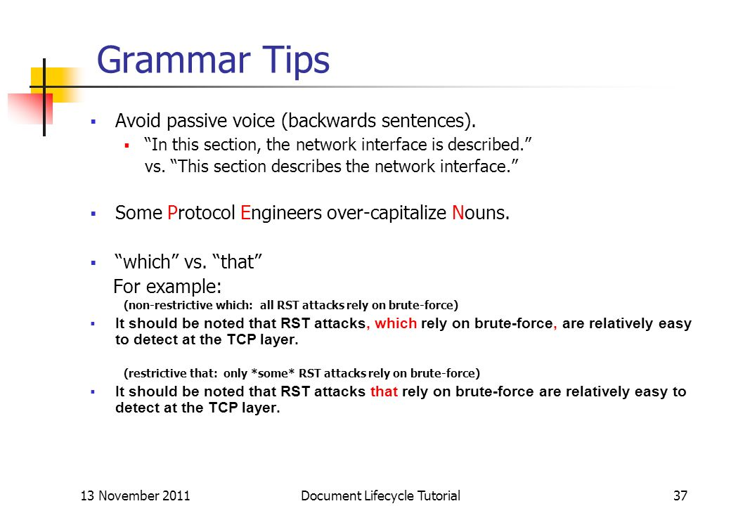 13 November 2011 Document Lifecycle Tutorial37 Grammar Tips Avoid passive voice (backwards sentences). In this section, the network interface is descr