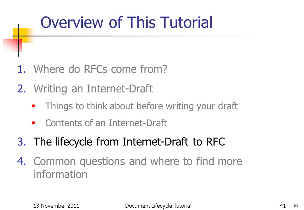 13 November 2011 Document Lifecycle Tutorial41 Overview of This Tutorial 1.Where do RFCs come from? 2.Writing an Internet-Draft Things to think about