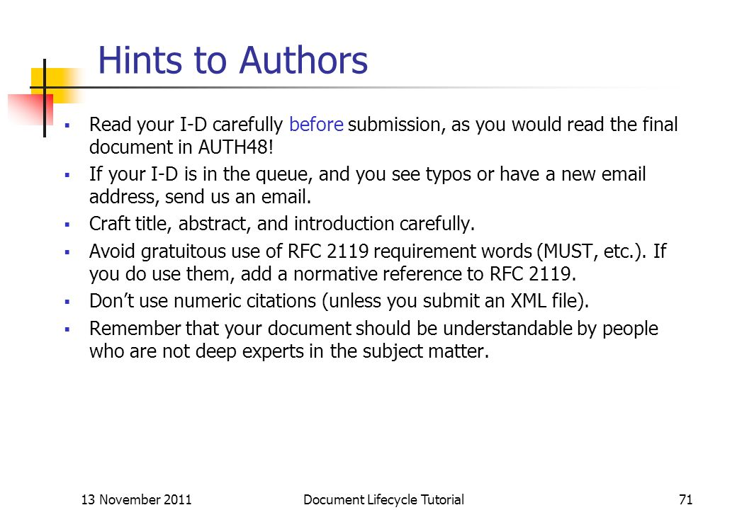 13 November 2011 Document Lifecycle Tutorial71 Hints to Authors Read your I-D carefully before submission, as you would read the final document in AUT