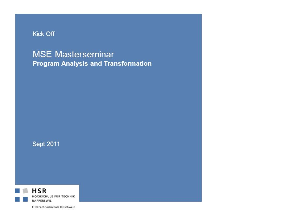 Kick Off MSE Masterseminar Program Analysis and Transformation Sept 2011