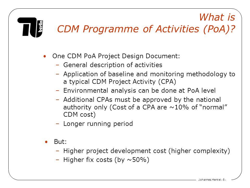 Johannes Henkel - 6 - What is CDM Programme of Activities (PoA)? One CDM PoA Project Design Document: –General description of activities –Application