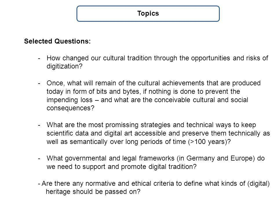 Topics Selected Questions: -How changed our cultural tradition through the opportunities and risks of digitization.