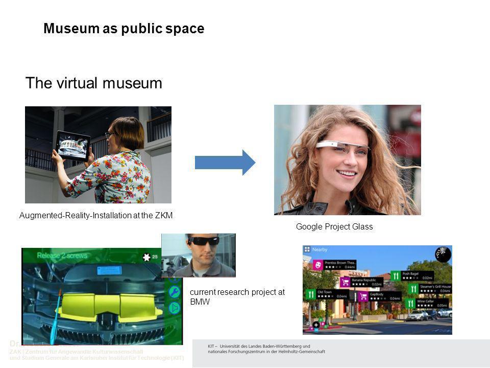 Dr. Robert Hauser ZAK | Zentrum für Angewandte Kulturwissenschaft und Studium Generale am Karlsruher Institut für Technologie (KIT) The virtual museum