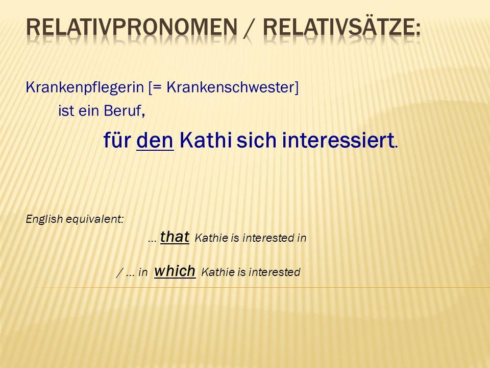 Krankenpflegerin [= Krankenschwester] ist ein Beruf, für den Kathi sich interessiert. English equivalent: … that Kathie is interested in / … in which