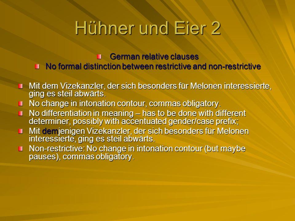 Hühner und Eier 2 German relative clauses German relative clauses No formal distinction between restrictive and non-restrictive Mit dem Vizekanzler, der sich besonders für Melonen interessierte, ging es steil abwärts.