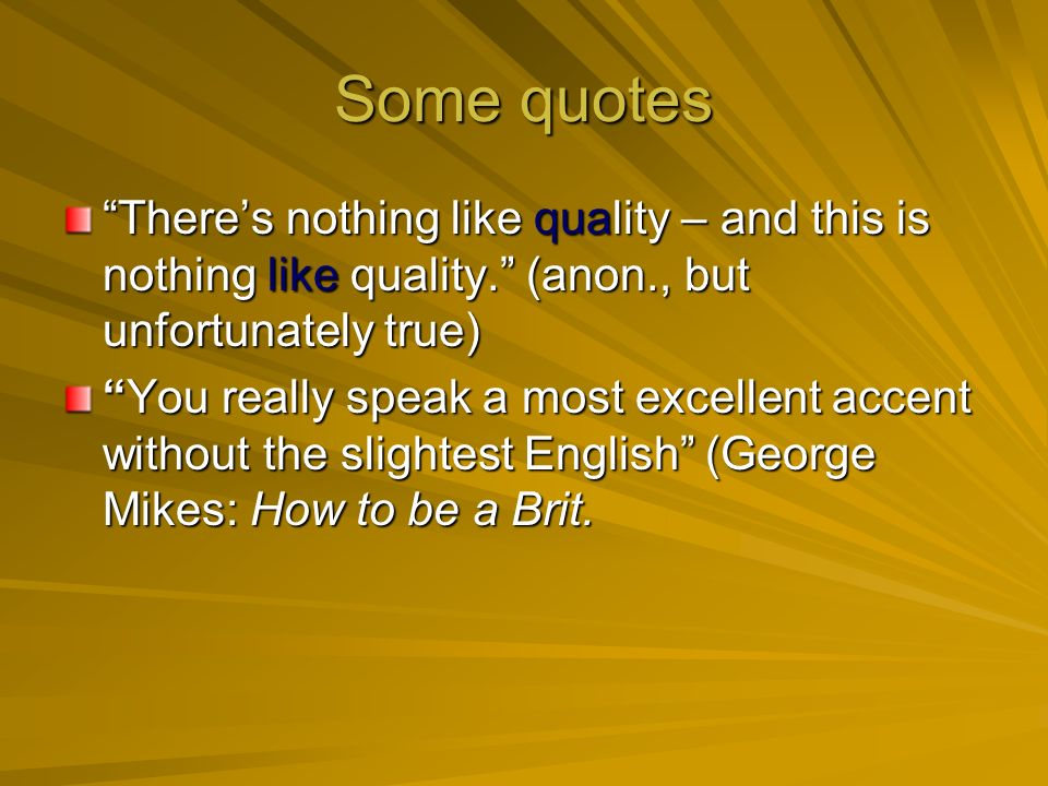 Some quotes Theres nothing like quality – and this is nothing like quality.
