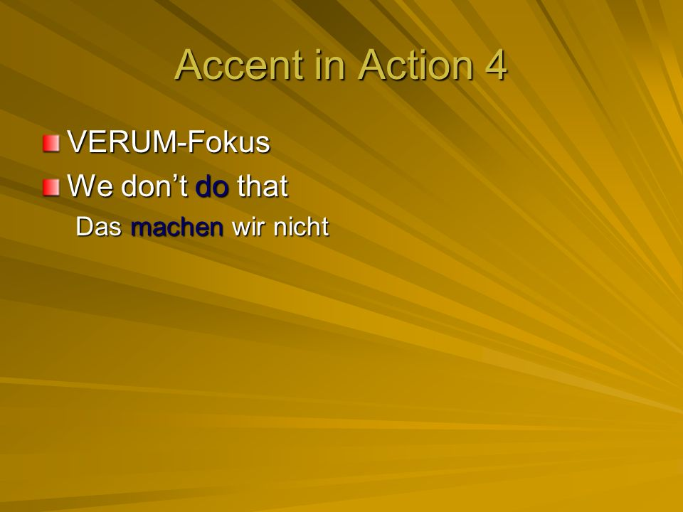 Accent in Action 4 VERUM-Fokus We dont do that Das machen wir nicht