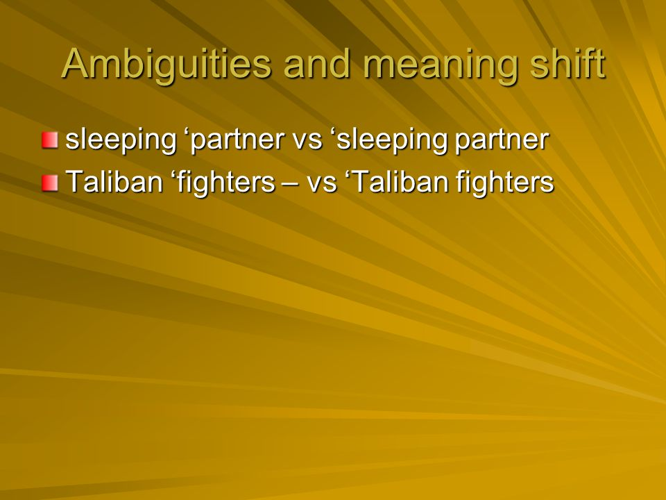 Ambiguities and meaning shift sleeping partner vs sleeping partner Taliban fighters – vs Taliban fighters