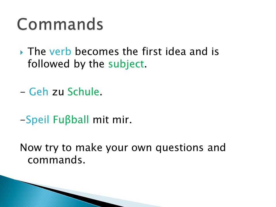 The verb becomes the first idea and is followed by the subject.
