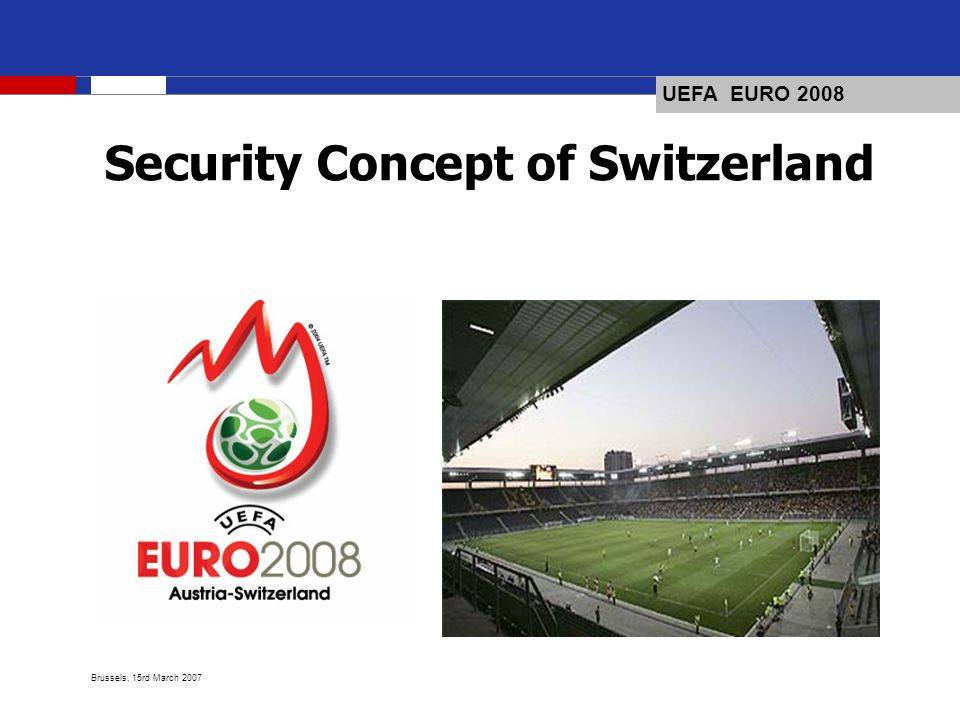UEFA EURO 2008 Brussels, 15rd March 2007 Security Concept of Switzerland