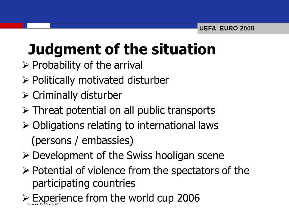 UEFA EURO 2008 Brussels, 15rd March 2007 Judgment of the situation Probability of the arrival Politically motivated disturber Criminally disturber Thr