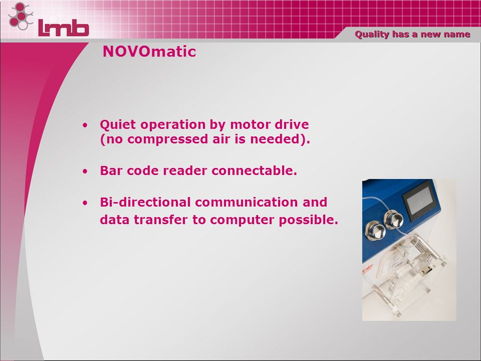 NOVOmatic Quiet operation by motor drive (no compressed air is needed). Bar code reader connectable. Bi-directional communication and data transfer to