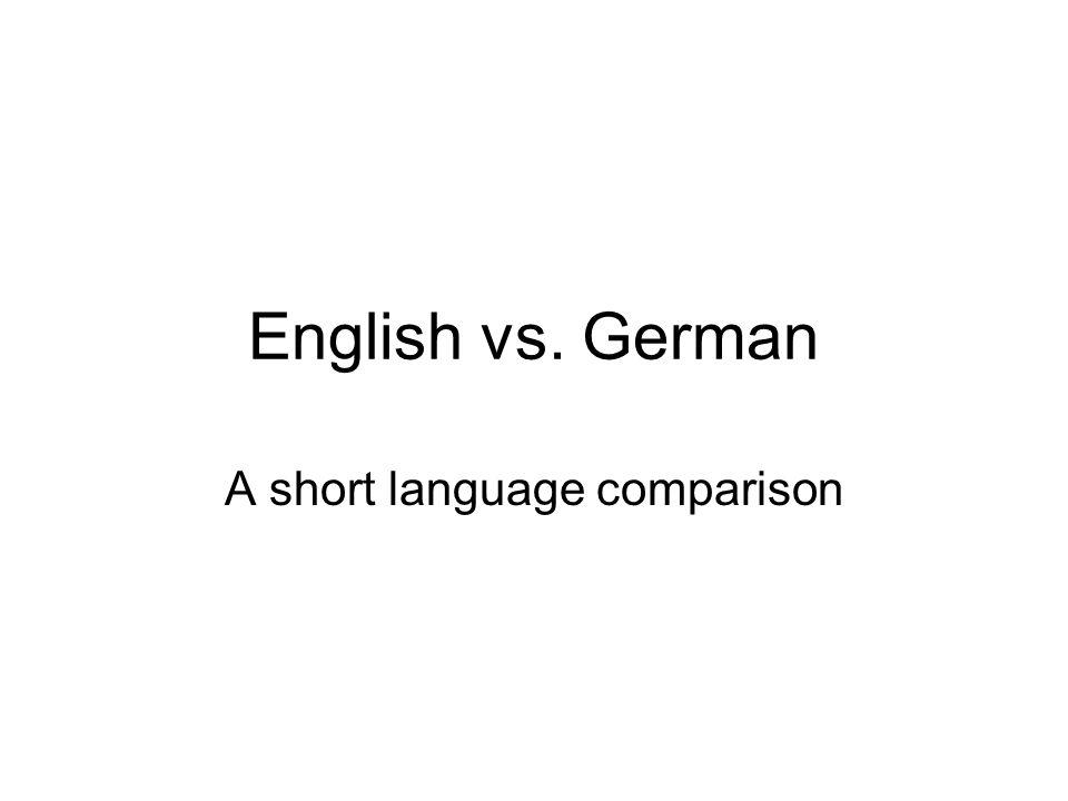 English vs. German A short language comparison