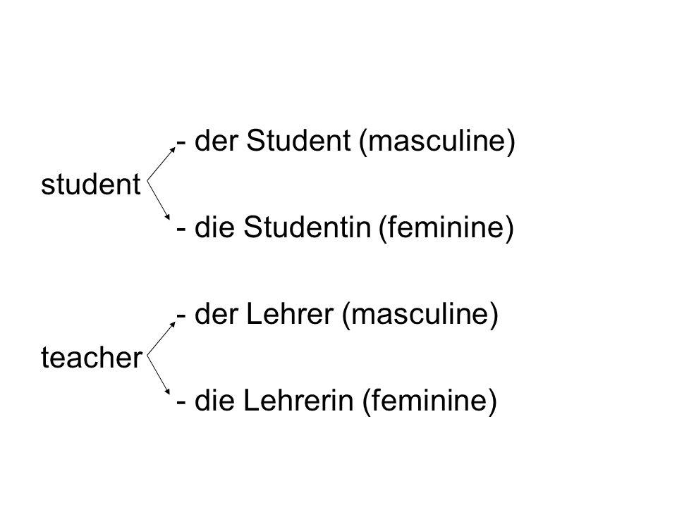- der Student (masculine) student - die Studentin (feminine) - der Lehrer (masculine) teacher - die Lehrerin (feminine)