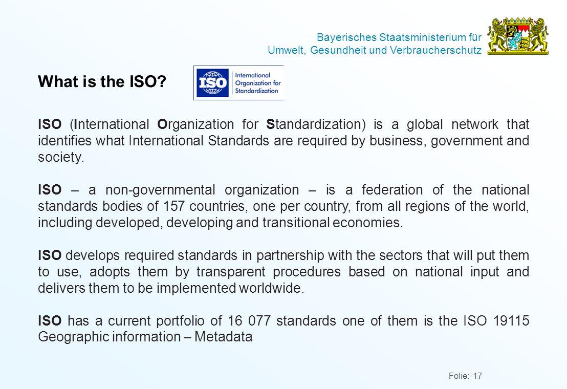 Bayerisches Staatsministerium für Umwelt, Gesundheit und Verbraucherschutz Folie: 17 What is the ISO.