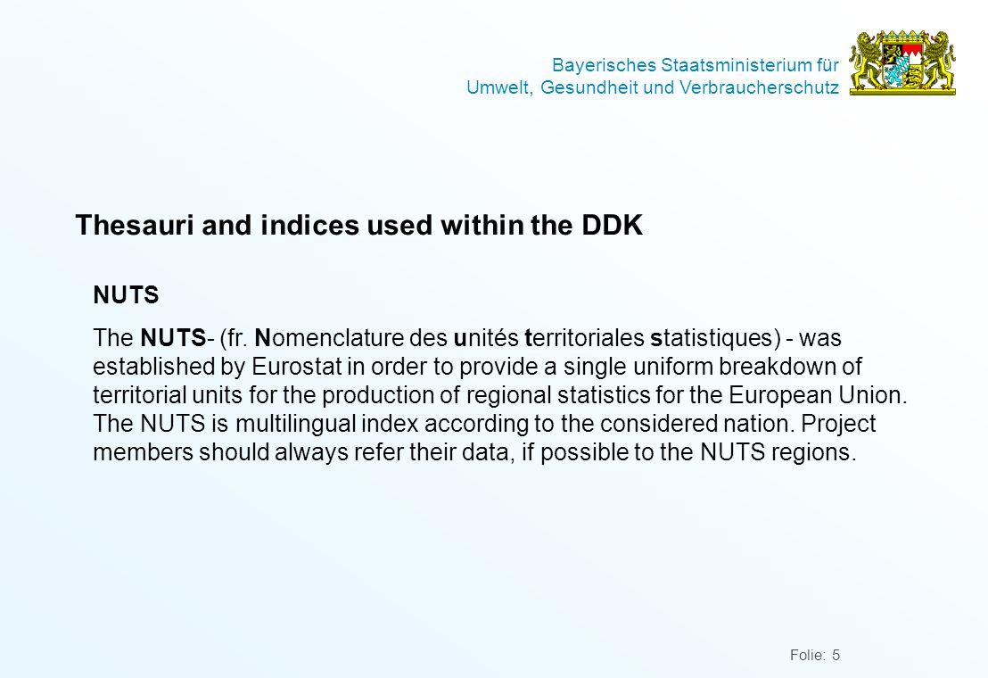 Bayerisches Staatsministerium für Umwelt, Gesundheit und Verbraucherschutz Folie: 5 Thesauri and indices used within the DDK NUTS The NUTS- (fr.