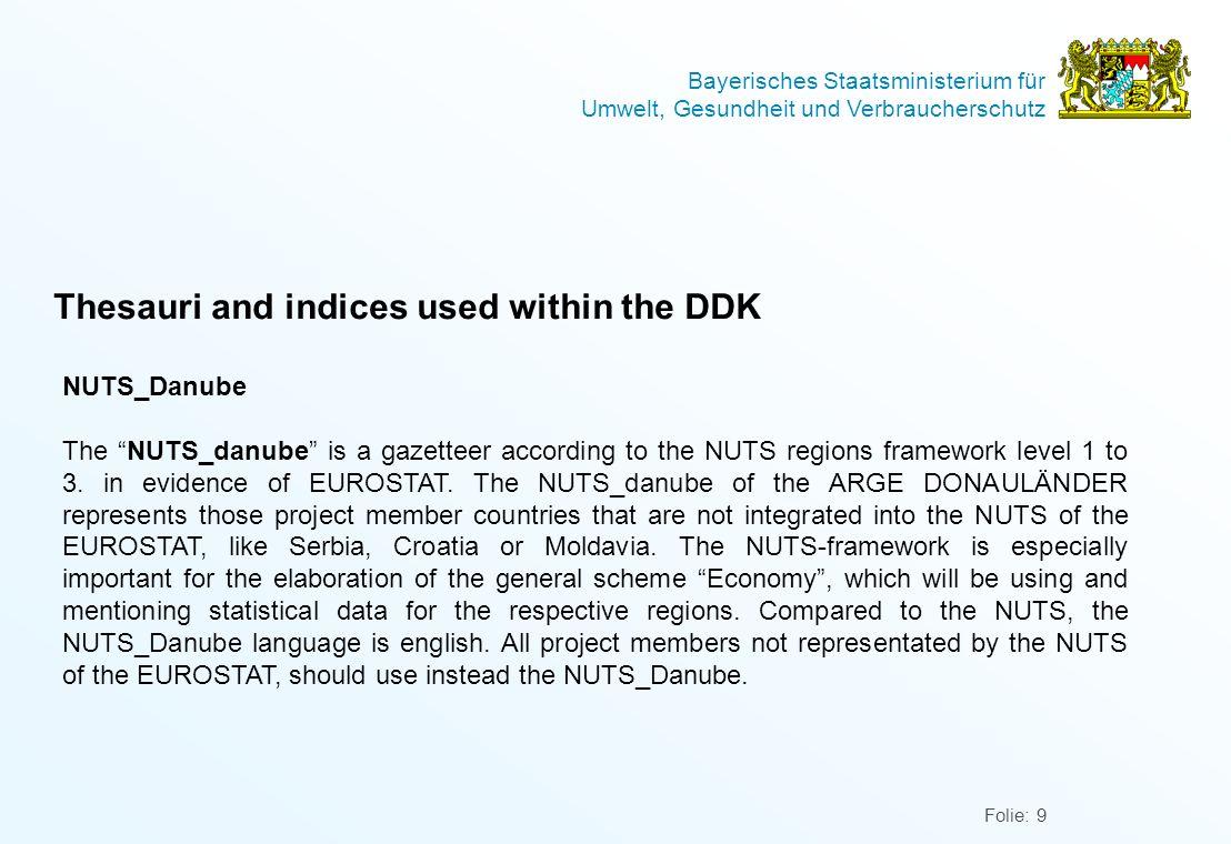Bayerisches Staatsministerium für Umwelt, Gesundheit und Verbraucherschutz Folie: 9 Thesauri and indices used within the DDK NUTS_Danube The NUTS_danube is a gazetteer according to the NUTS regions framework level 1 to 3.