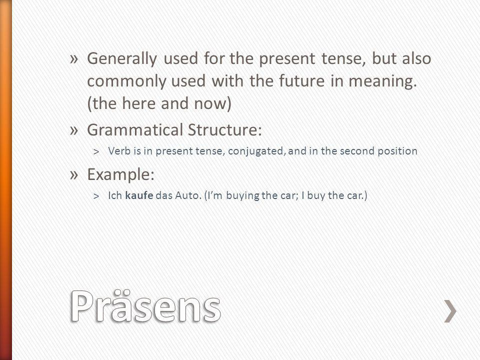 » Past tense used for written German and formal speech.