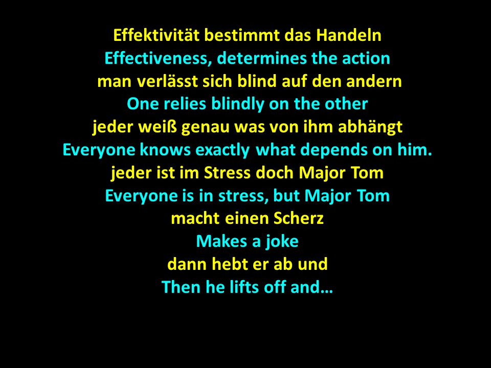 Effektivität bestimmt das Handeln Effectiveness, determines the action man verlässt sich blind auf den andern man verlässt sich blind auf den andern One relies blindly on the other jeder weiß genau was von ihm abhängt Everyone knows exactly what depends on him.